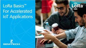 LoRa Basics : briques logicielles pour accélérer les applications IoT | Semtech