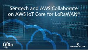 Semtech et AWS collaborent sur AWS IoT Core pour LoRaWAN