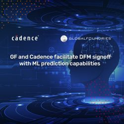 Fonctions d'apprentissage automatique à l'outil de validation DFM pour les technologies FinFET de GlobalFoundries | Cadence